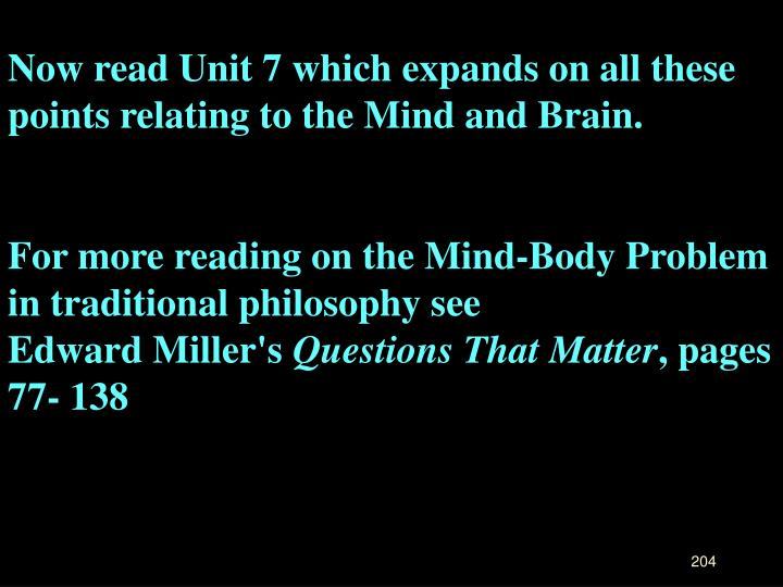 Now read Unit 7 which expands on all these points relating to the Mind and Brain.