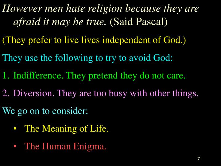 However men hate religion because they are afraid it may be true.
