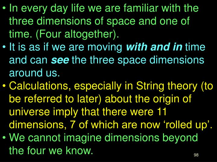 In every day life we are familiar with the three dimensions of space and one of time. (Four altogether).