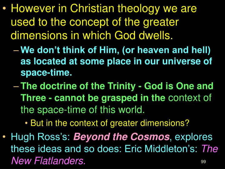 However in Christian theology we are used to the concept of the greater dimensions in which God dwells.