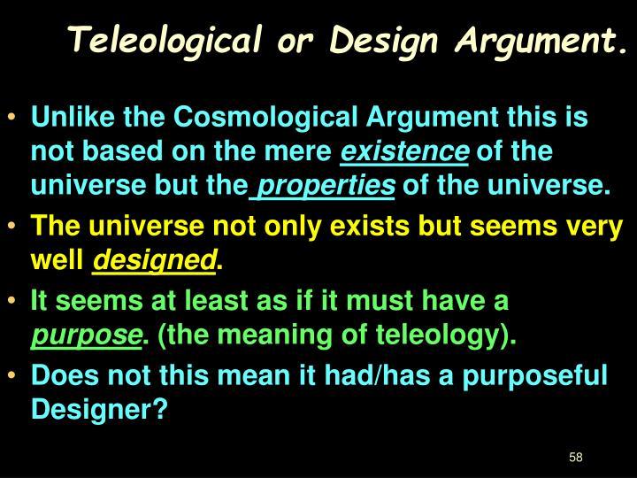 Teleological or Design Argument.