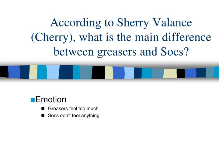 According to Sherry Valance (Cherry), what is the main difference between greasers and Socs?