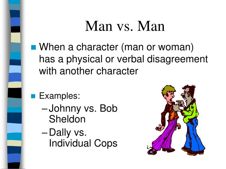 When a character (man or woman) has a physical or verbal disagreement with another character
