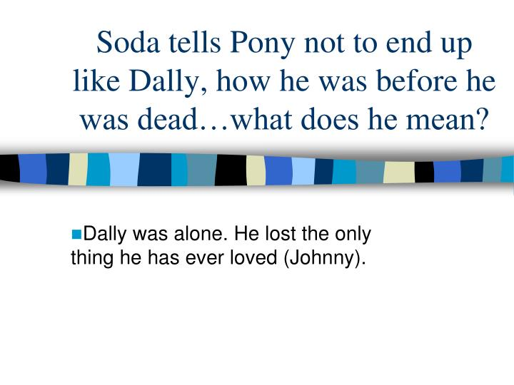 Soda tells Pony not to end up like Dally, how he was before he was dead…what does he mean?