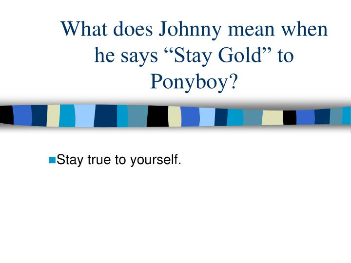 "What does Johnny mean when he says ""Stay Gold"" to Ponyboy?"