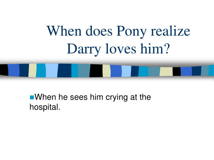 When does Pony realize Darry loves him?