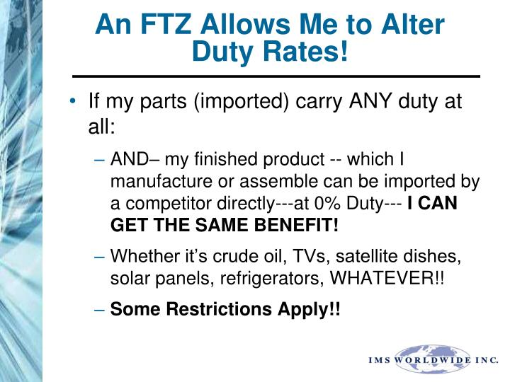 An FTZ Allows Me to Alter Duty Rates!