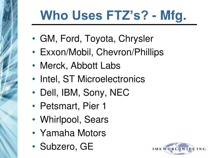 Who Uses FTZ's? - Mfg.