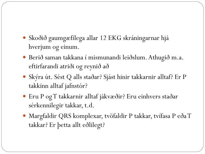 Skoðið gaumgæfilega allar 12 EKG skráningarnar hjá hverjum og einum.