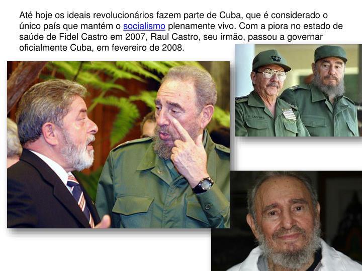 Até hoje os ideais revolucionários fazem parte de Cuba, que é considerado o único país que mantém o