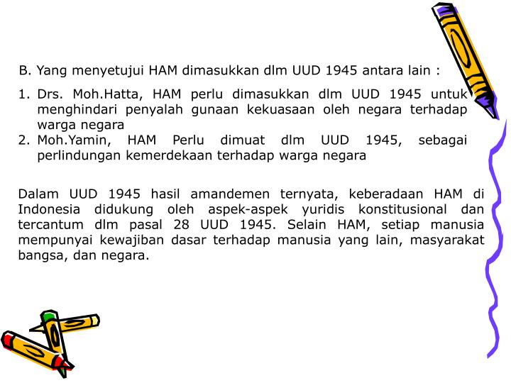 B. Yang menyetujui HAM dimasukkan dlm UUD 1945 antara lain :