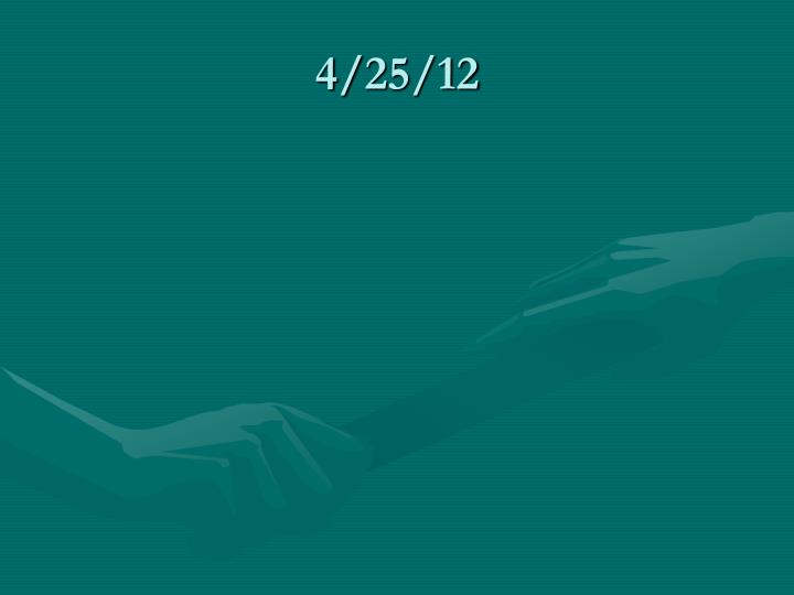 4/25/12