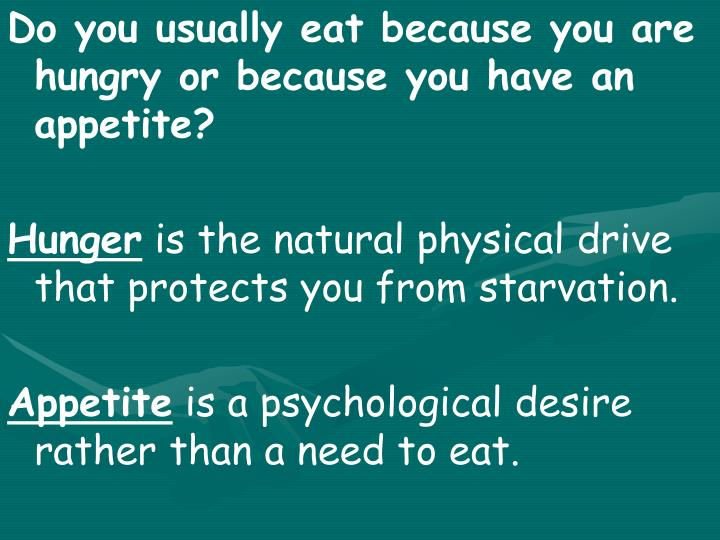 Do you usually eat because you are hungry or because you have an appetite?