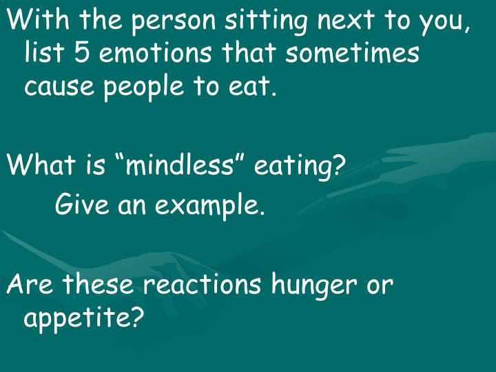 With the person sitting next to you, list 5 emotions that sometimes cause people to eat.