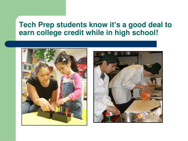 Tech Prep students know it's a good deal to earn college credit while in high school!