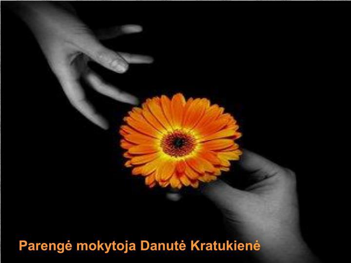 Parengė mokytoja Danutė Kratukienė
