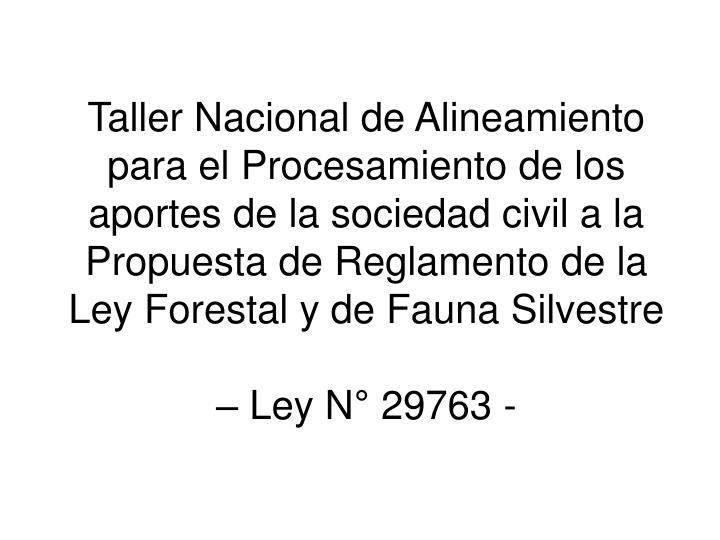 Taller Nacional de Alineamiento para el Procesamiento de los aportes de la sociedad civil a la Propuesta de Reglamento de la Ley Forestal y de Fauna Silvestre