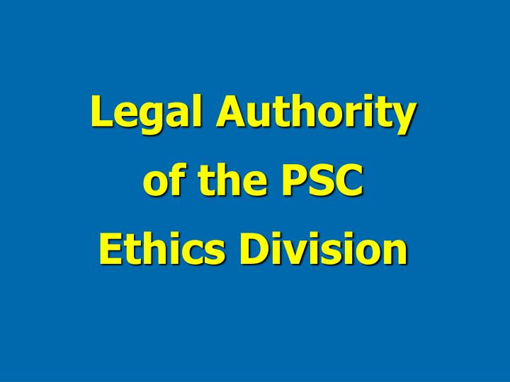 Legal Authority of the PSC Ethics Division
