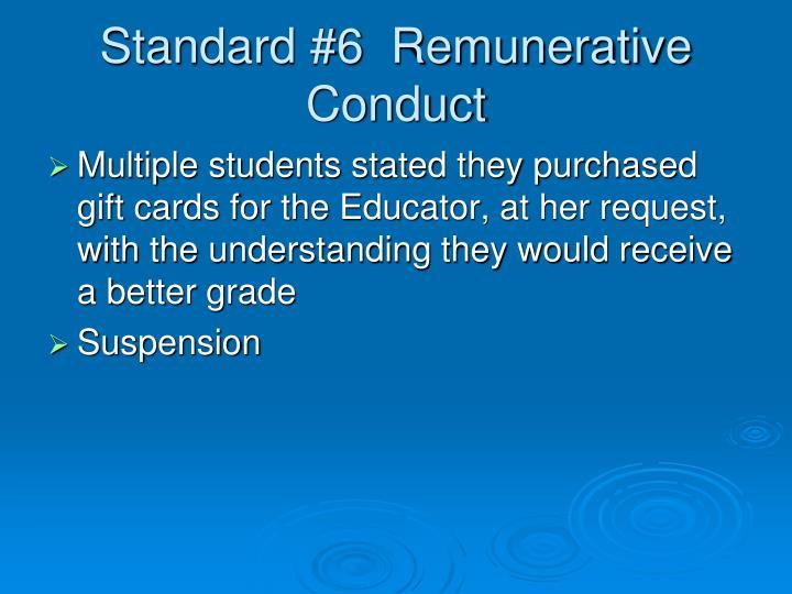 Standard #6  Remunerative Conduct