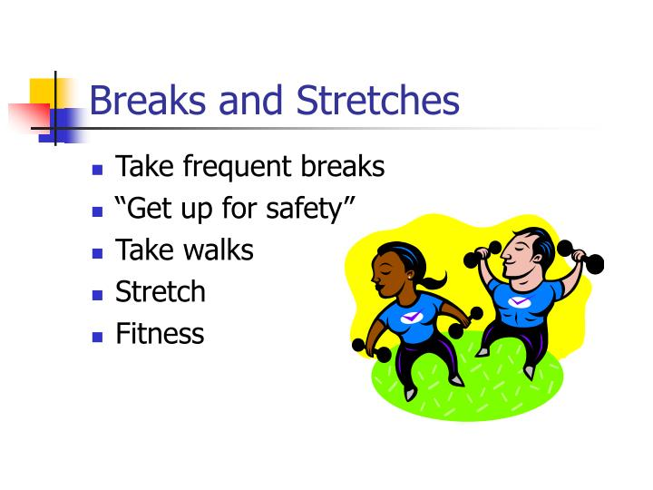Breaks and Stretches
