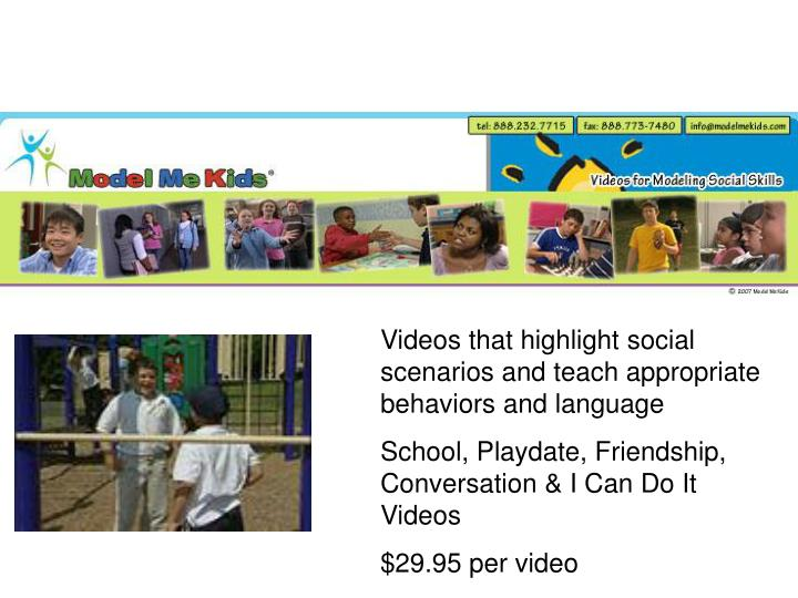 Videos that highlight social scenarios and teach appropriate behaviors and language