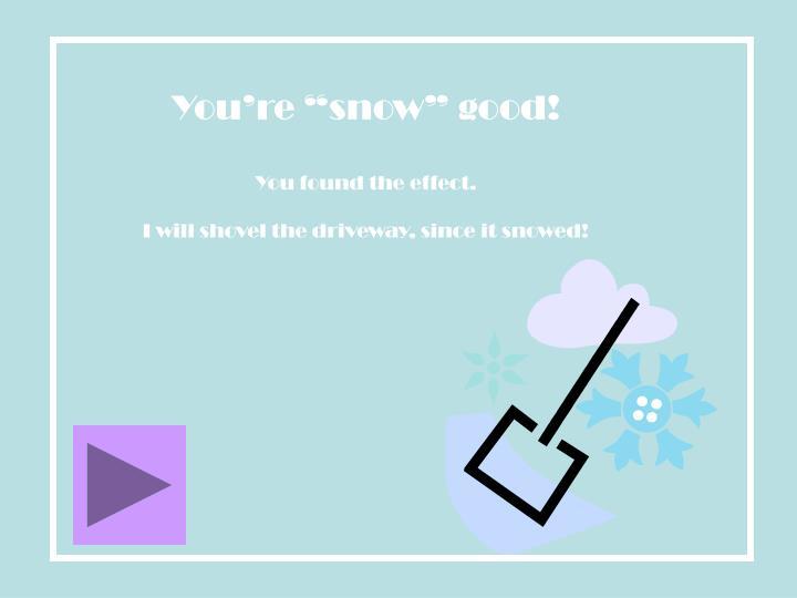 "You're ""snow"" good!"