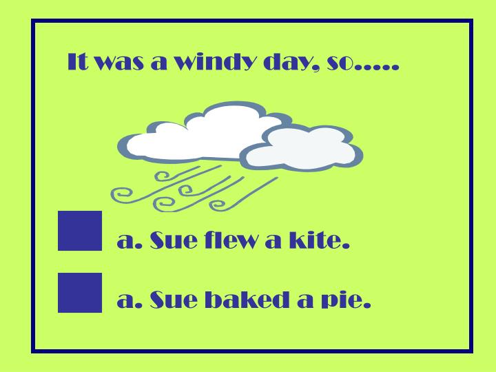 It was a windy day, so…..