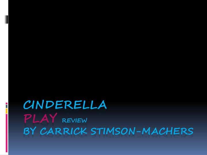 Cinderella play review by carrick stimson machers