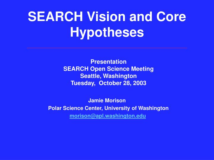 SEARCH Vision and Core Hypotheses