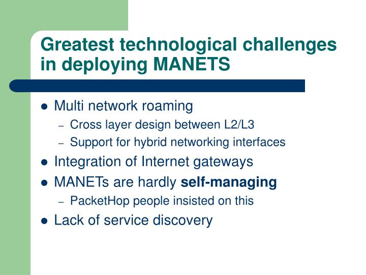 Greatest technological challenges in deploying MANETS