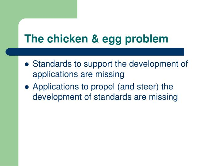 The chicken & egg problem