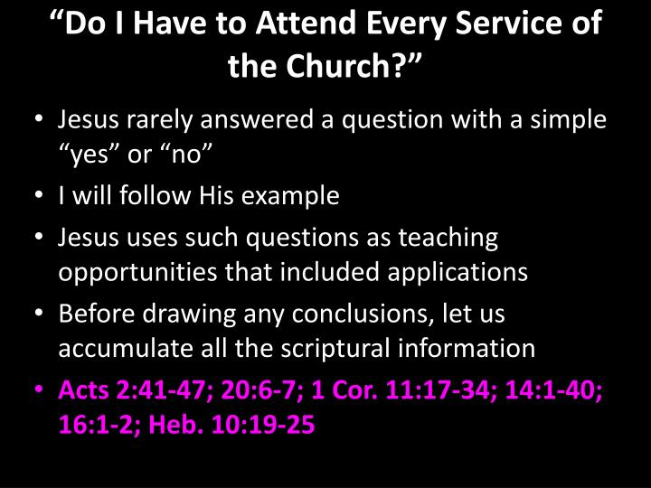 """Do I Have to Attend Every Service of the Church?"""
