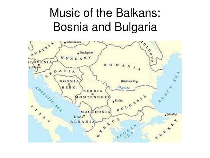 Music of the balkans bosnia and bulgaria