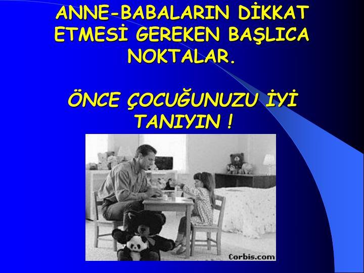 ANNE-BABALARIN DİKKAT ETMESİ GEREKEN BAŞLICA NOKTALAR.