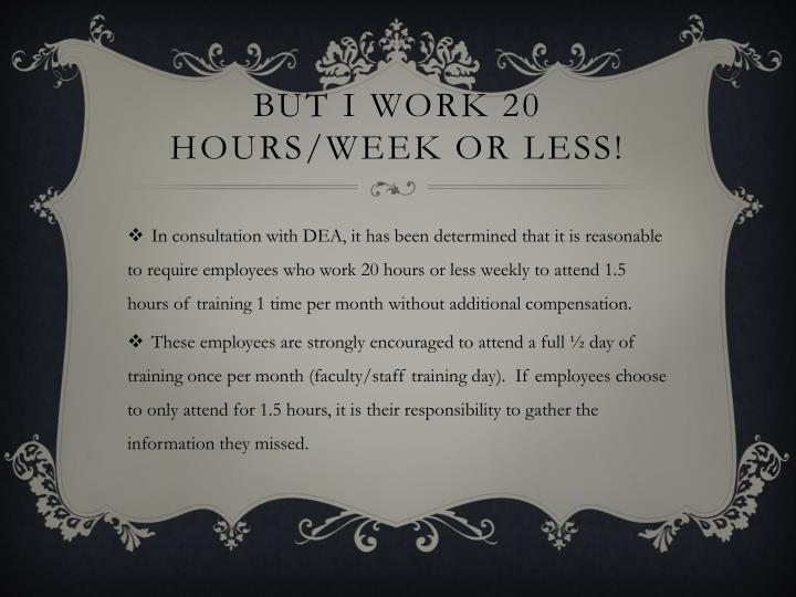 But I work 20 hours/week or less!