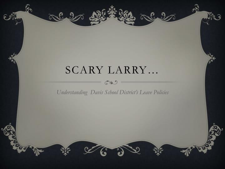 Scary Larry…