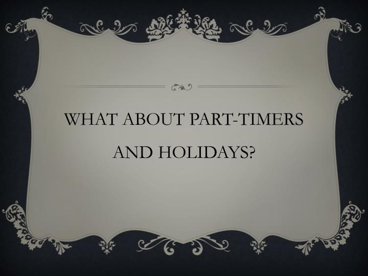 WHAT ABOUT PART-TIMERS AND HOLIDAYS?