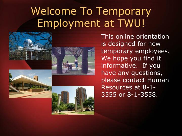 This online orientation is designed for new temporary employees.  We hope you find it informative.  If you have any questions, please contact Human Resources at 8-1-3555 or 8-1-3558.