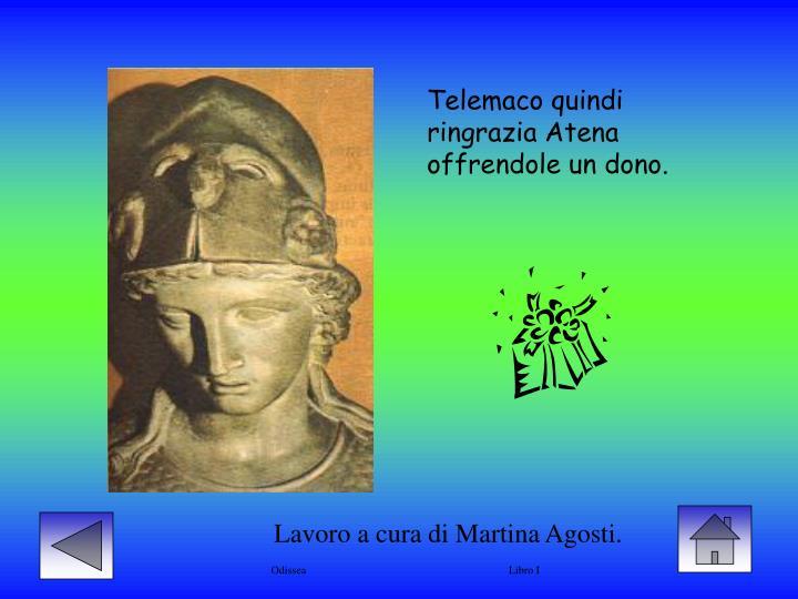 Telemaco quindi ringrazia Atena offrendole un dono.