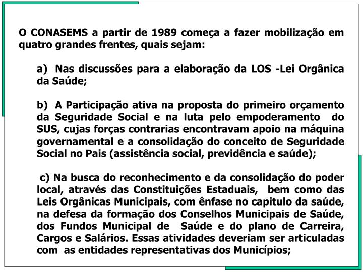 O CONASEMS a partir de 1989 começa a fazer mobilização em quatro grandes frentes, quais sejam: