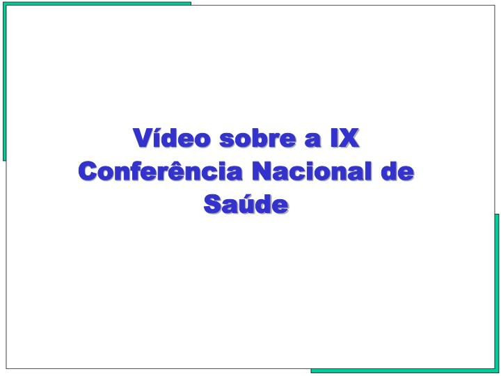 Vídeo sobre a IX  Conferência Nacional de Saúde