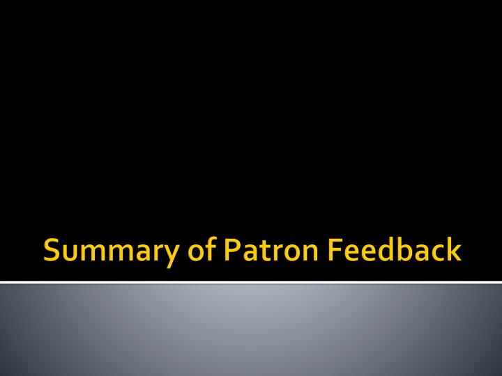 Summary of Patron Feedback