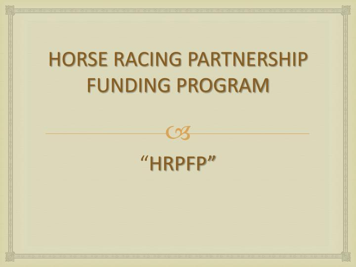 HORSE RACING PARTNERSHIP FUNDING PROGRAM