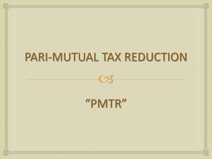 PARI-MUTUAL TAX REDUCTION