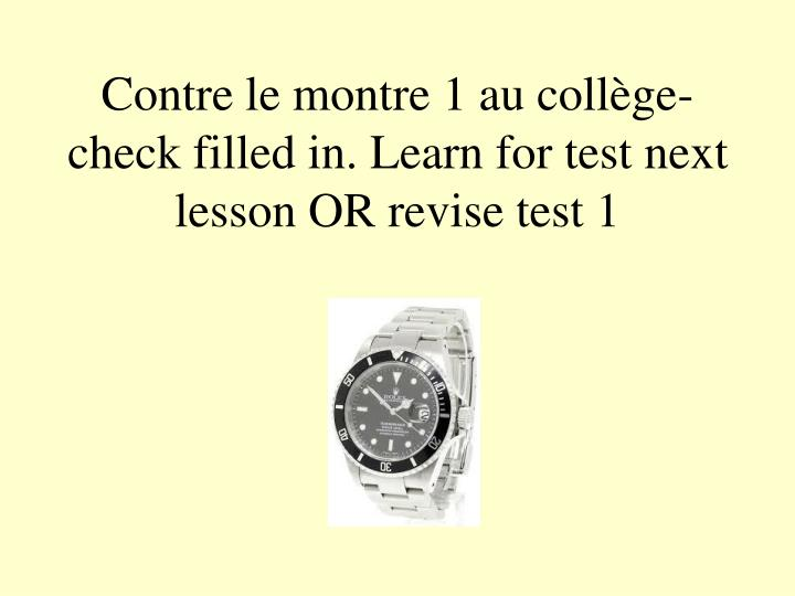Contre le montre 1 au collège-check filled in. Learn for test next lesson OR revise test 1