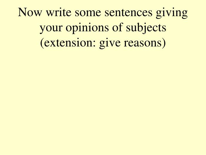 Now write some sentences giving your opinions of subjects (extension: give reasons)