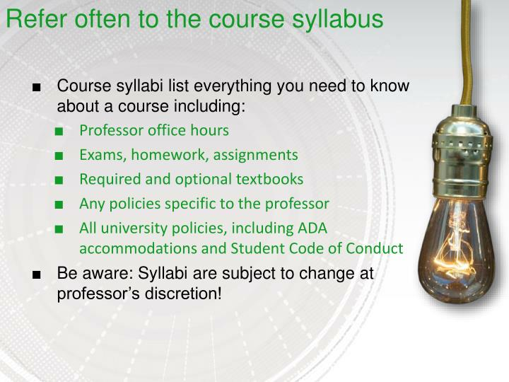 Refer often to the course syllabus