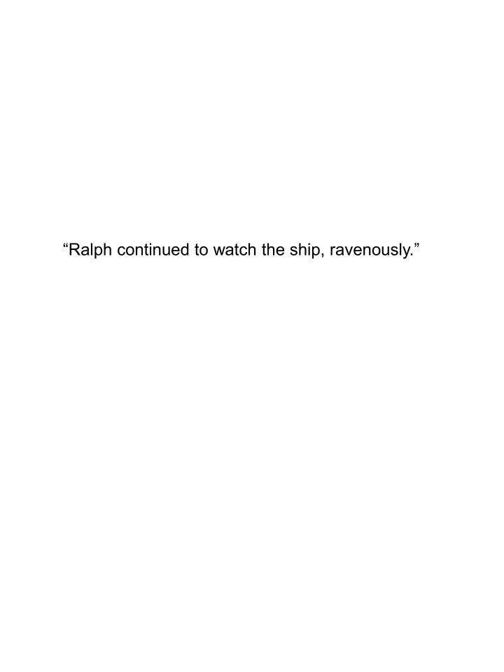 """Ralph continued to watch the ship, ravenously."""