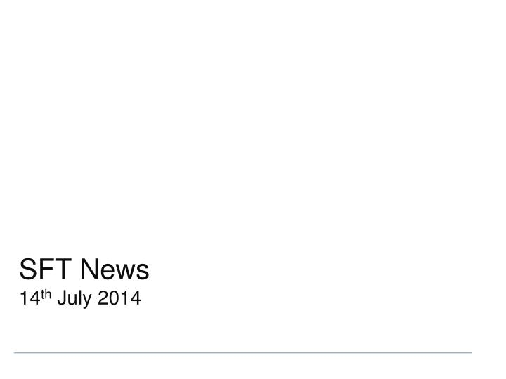 Sft news 14 th july 2014