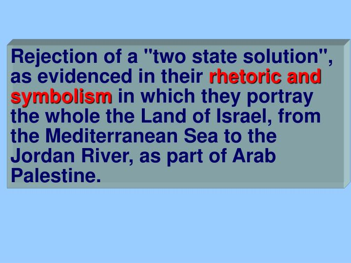 "Rejection of a ""two state solution"", as evidenced in their"